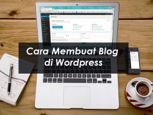 Panduan TerMudah Cara Membuat Blog Di WordPress Untuk Pemula