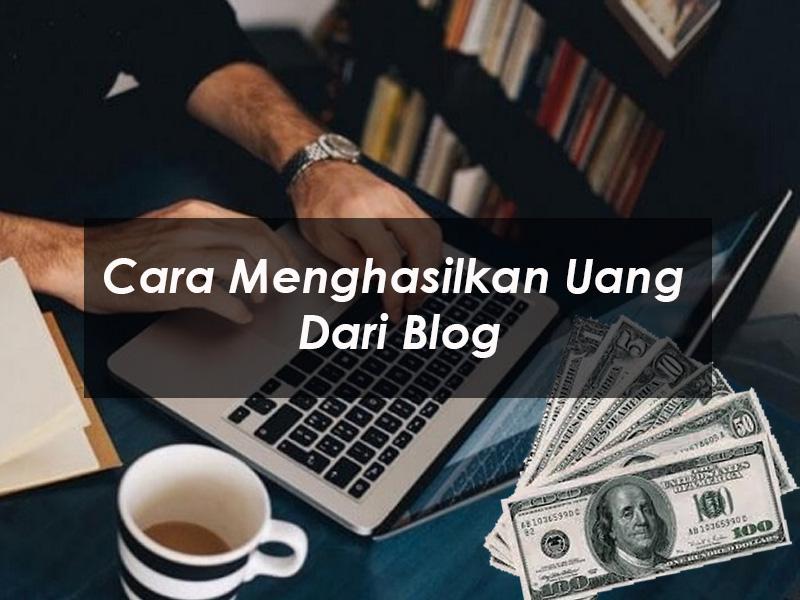 5 Cara Menghasilkan Uang Dari Blog Yang Wajib Anda Coba