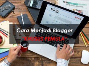 10 Cara Menjadi Blogger | Khusus Untuk Pemula